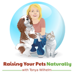 Raising Your Pets Naturally with Tonya Wilhelm